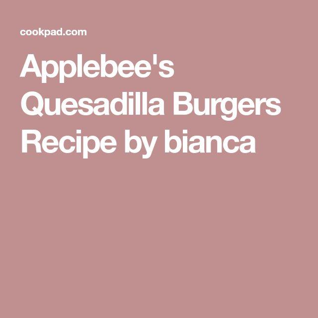 Applebee's Quesadilla Burgers Recipe by bianca