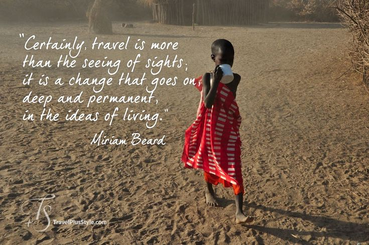 """Certainly, travel is more than the seeing of sights; it is a change that goes on, deep and permanent, in the ideas of living."" —Miriam Beard"