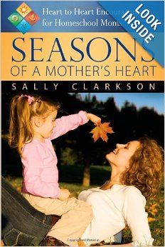Seasons of a Mother's Heart, 2nd edition: Sally Clarkson: 9781932012965: Amazon.com: Books