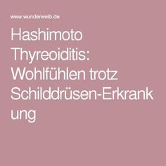 Hashimoto Thyreoiditis: Wohlfühlen trotz Schilddrüsen-Erkrankung