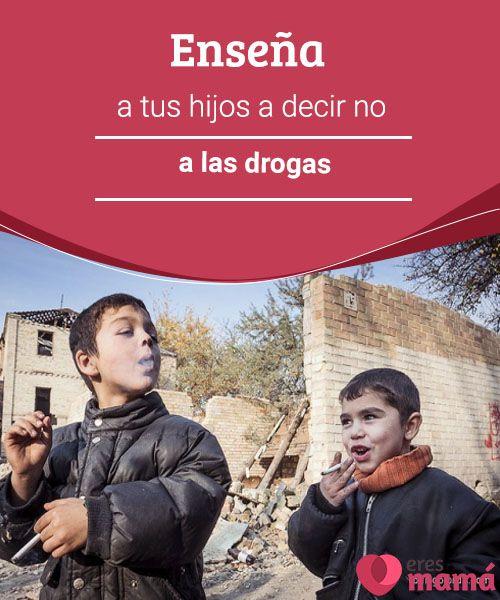 Enseña a tus hijos a decir no a las drogas   Enseñar a nuestros hijos a decir no a las drogas, es el primer paso para garantizar un comportamiento correcto cuando no los estamos mirando