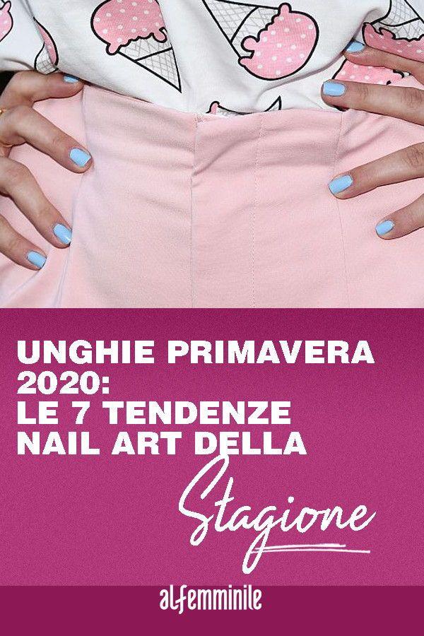 Unghie Primavera 2020 7 Tendenze Nail Art Da Non Perdere Women