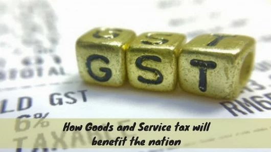 How Goods and Service tax will benefit the nation