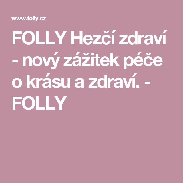 FOLLY Hezčí zdraví - nový zážitek péče o krásu a zdraví. - FOLLY
