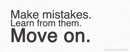 We cannot undo our mistakes but we CAN learn from them and do the next next best thing!