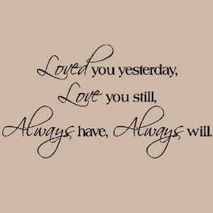 My God loved me yesterday, loves me still, has always loved me and always will <3