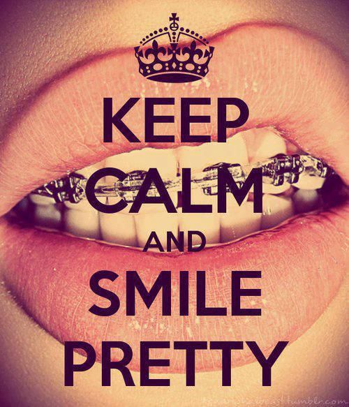 Keep Calm And Smile Quotes: Keep Calm And Smile Pretty With Braces