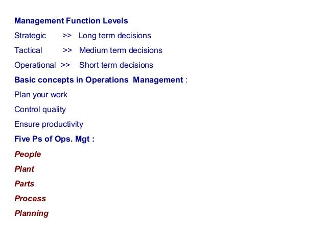 Management Function Levels Strategic >> Long term decisions Tactical >> Medium term decisions Operational >> Short term de...
