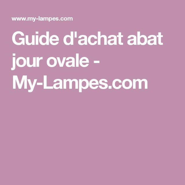 Guide d'achat abat jour ovale - My-Lampes.com