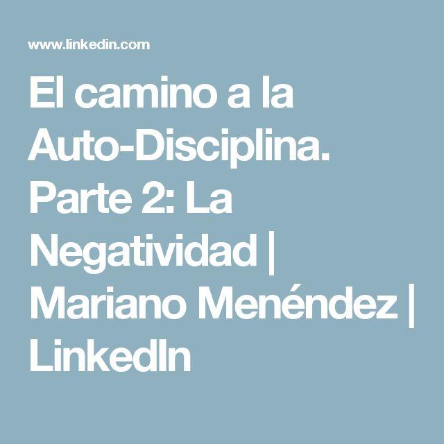 El camino a la Auto-Disciplina. Parte 2: La Negatividad | Mariano Menéndez | LinkedIn