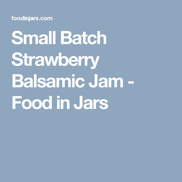 Small Batch Strawberry Balsamic Jam - Food in Jars