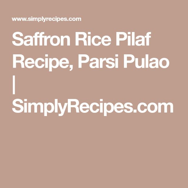 Saffron Rice Pilaf Recipe, Parsi Pulao | SimplyRecipes.com