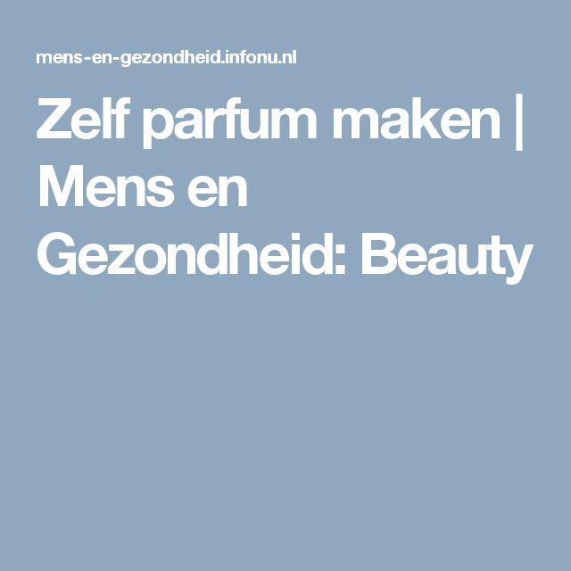 Zelf parfum maken   Mens en Gezondheid: Beauty