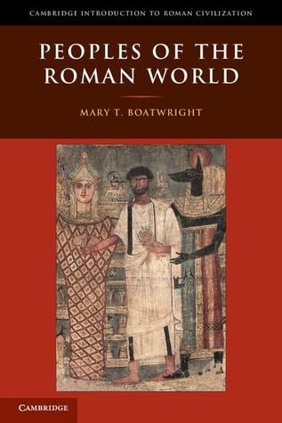 Peoples of the Roman World by Mary T. Boatwright.