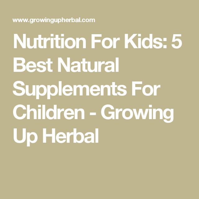 Nutrition For Kids: 5 Best Natural Supplements For Children - Growing Up Herbal