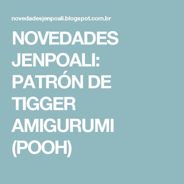 NOVEDADES JENPOALI: PATRÓN DE TIGGER AMIGURUMI (POOH)