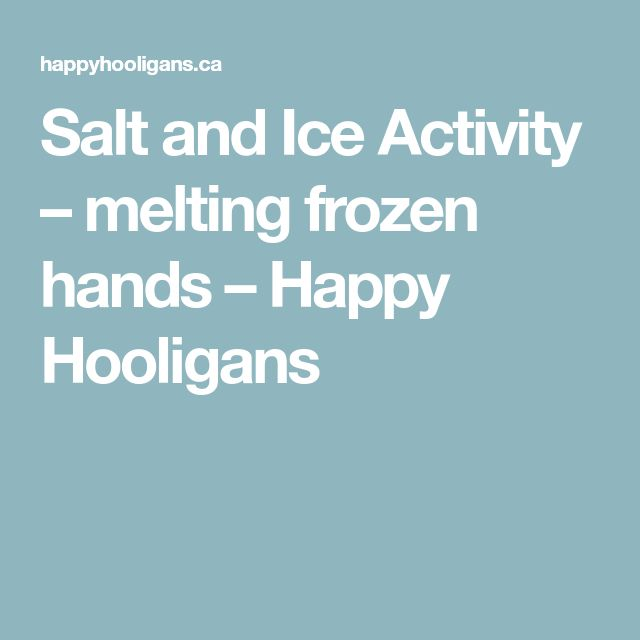 Salt and Ice Activity – melting frozen hands – Happy Hooligans