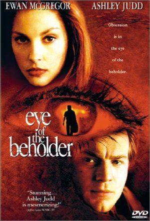 Watch Eye Of The Beholder Online | eye of the beholder | Eye Of The Beholder (1999) | Director: Stephan Elliott | Cast: Ewan McGregor, Ashley Judd, Patrick Bergin, Geneviève Bujold