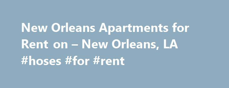 New Orleans Apartments for Rent on – New Orleans, LA #hoses #for #rent http://rental.remmont.com/new-orleans-apartments-for-rent-on-new-orleans-la-hoses-for-rent/  #apartments to rent in la # About New Orleans, LA Has the time come for you to get out of the dorm and move into an off campus SUNO apartment? Perhaps the options available from the Southern University at New Orleans housing office no longer meet your needs and you would like to find a...