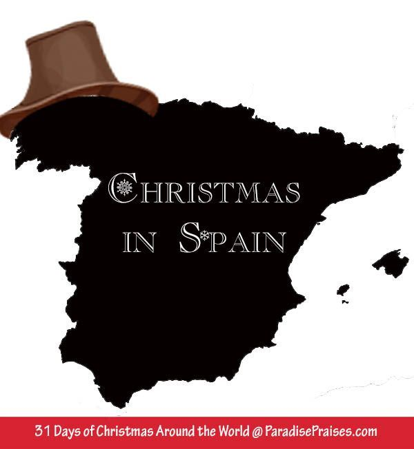 31 Days of Christmas Around the World: Christmas in Spain. Join me to learn the customs and traditions of celebrating Christmas Spanish style. http://ParadisePraises.com