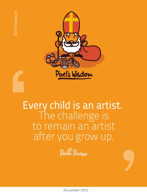 Every child is an artist. The challenge is to remain an artist after you grow up - Pablo Picasso