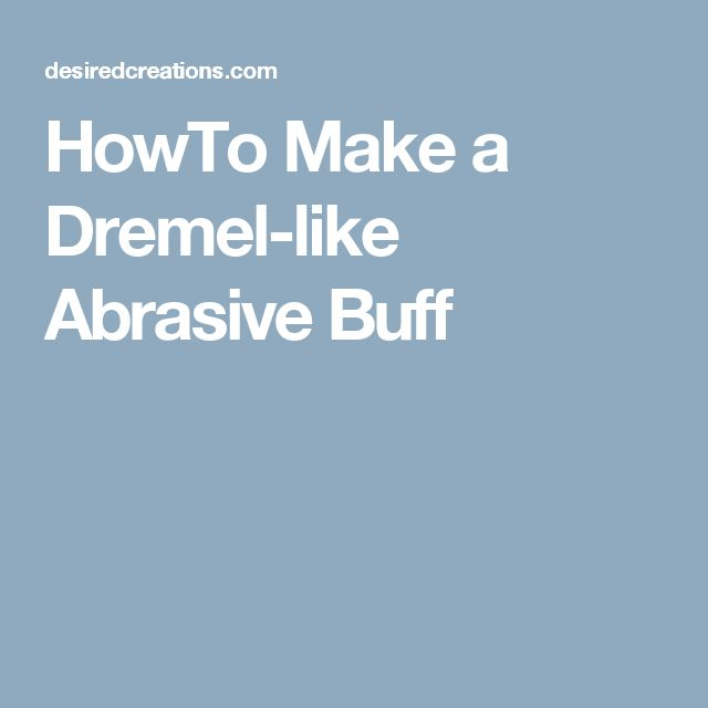HowTo Make a Dremel-like Abrasive Buff