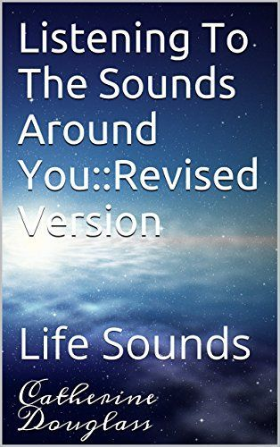 Listening To The Sounds Around You::Revised Version: Life…