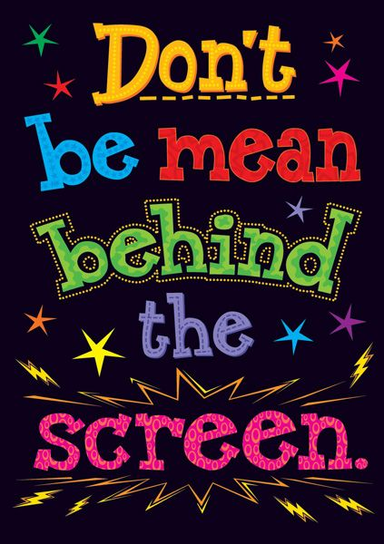 Don't Be Mean Behind the Screen.