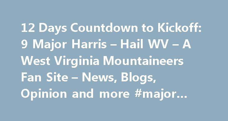 12 Days Countdown to Kickoff: 9 Major Harris – Hail WV – A West Virginia Mountaineers Fan Site – News, Blogs, Opinion and more #major #harris #wvu http://delaware.nef2.com/12-days-countdown-to-kickoff-9-major-harris-hail-wv-a-west-virginia-mountaineers-fan-site-news-blogs-opinion-and-more-major-harris-wvu/  # 12 Days Countdown to Kickoff: 9 Major Harris Record: 25-10-1, Bowl Record: 0-3 Major Harris is easily the most recognizable icon of West Virginia University football. Harris came to…