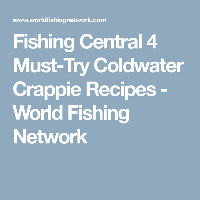 Fishing Central 4 Must-Try Coldwater Crappie Recipes - World Fishing Network