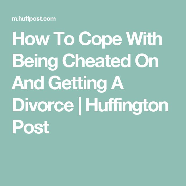 How To Cope With Being Cheated On And Getting A Divorce | Huffington Post