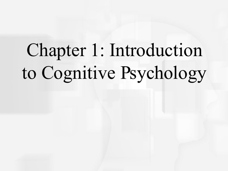 chapter1-introduction-to-cognitive-psychology by orengomoises via Slideshare