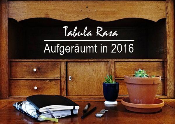 Tabula Rasa | Aufgeräumt in 2016