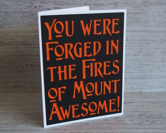 You were forged in the fires of mount Awesome- Black Card with Orange lettering- Lord of the Rings / Hobbit Inspired- Blank inside
