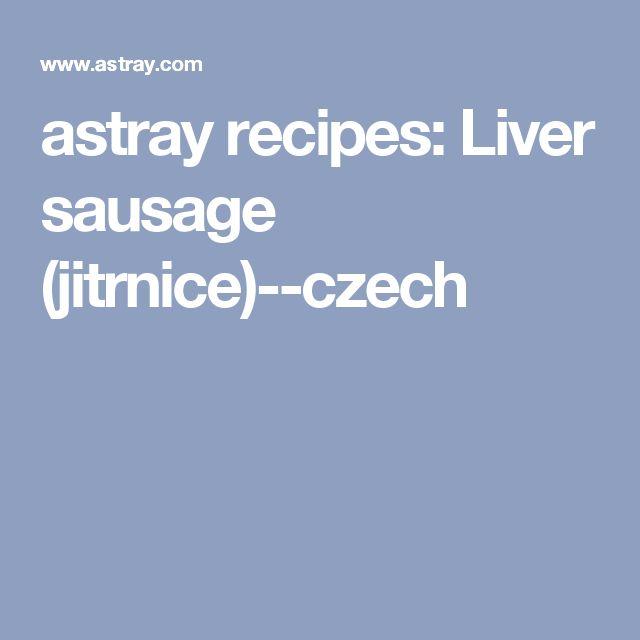 astray recipes: Liver sausage (jitrnice)--czech