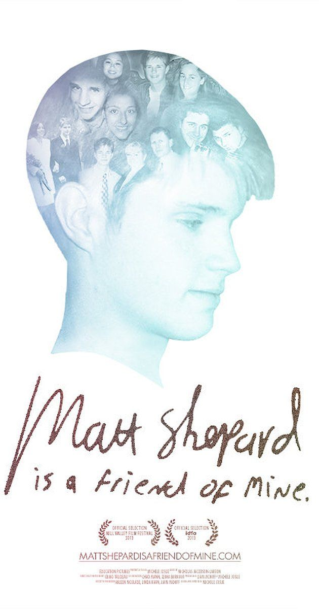Directed by Michele Josue. MATT SHEPARD IS A FRIEND OF MINE is a film about the Matthew Shepard behind the headlines. An honest and intimate portrait of Matt as he is remembered by those who knew him, it is the story of loss, love, and grief that does not go away. As such, the film will provide a proxy for a wide variety of people and communities to experience first hand the devastation of intolerance, the power of love, ...