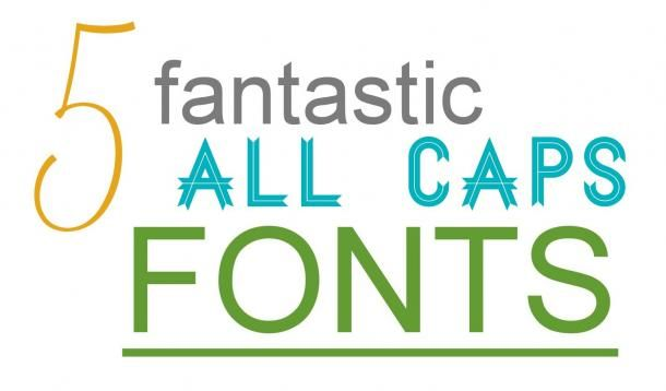 Five Fantastic All-Caps Fonts