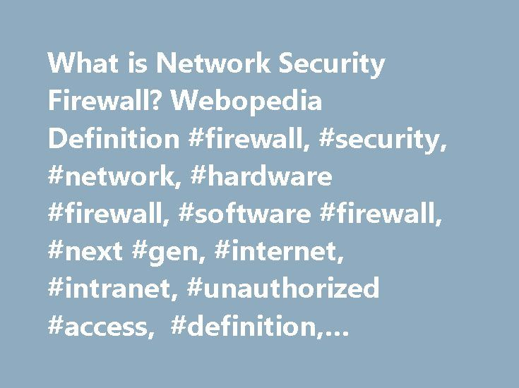 What is Network Security Firewall? Webopedia Definition #firewall, #security, #network, #hardware #firewall, #software #firewall, #next #gen, #internet, #intranet, #unauthorized #access, #definition, #glossary, #dictionary http://botswana.remmont.com/what-is-network-security-firewall-webopedia-definition-firewall-security-network-hardware-firewall-software-firewall-next-gen-internet-intranet-unauthorized-access-definition/  # firewall Related Terms A firewall is a network security system…