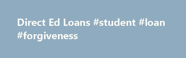Direct Ed Loans #student #loan #forgiveness http://loan-credit.nef2.com/direct-ed-loans-student-loan-forgiveness/  #no credit loans # Direct Ed Loans Federal student loans for college/career school include Direct Subsidized and Unsubsidized Loans, PLUS loans, Direct Consolidation Loans, and Perkins Loans.If you consolidate, you may be able to fold in another federal loans within 180 days of the completion date (disbursement date) of your consolidated loan.Information about the Direct Loans…