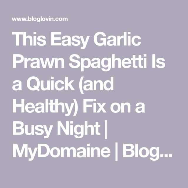 This Easy Garlic Prawn Spaghetti Is a Quick (and Healthy) Fix on a Busy Night | MyDomaine | Bloglovin'