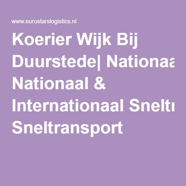Koerier Wijk Bij Duurstede  Nationaal & Internationaal Sneltransport