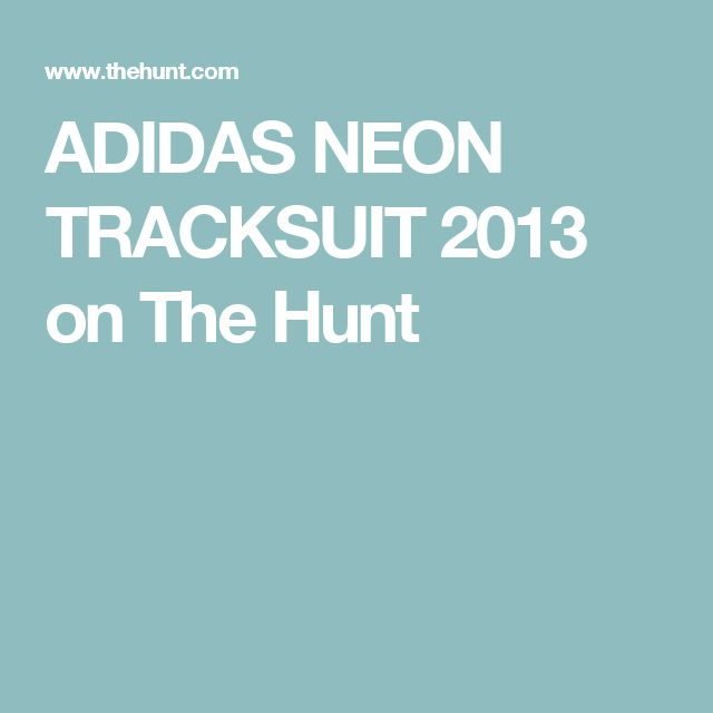ADIDAS NEON TRACKSUIT 2013 on The Hunt
