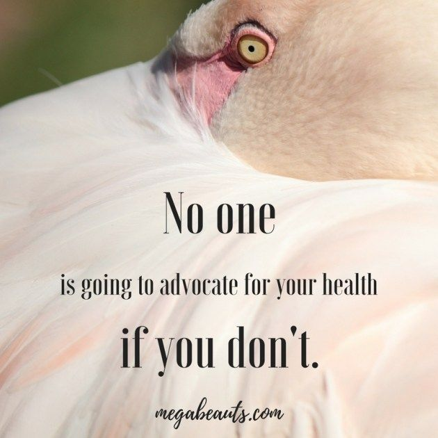 Be your own advocate.  #motivational #inspirationalquotes #health #wellbeing #wellness #healing #mindset #megabeauts