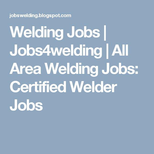 Welding Jobs | Jobs4welding | All Area Welding Jobs: Certified Welder Jobs