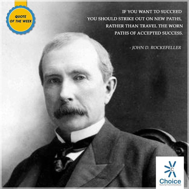 #ChoiceBroking #QuoteOfTheWeek - If you want to succeed you should strike out on new paths, rather than travel the worn paths of accepted success- John D. Rockefeller