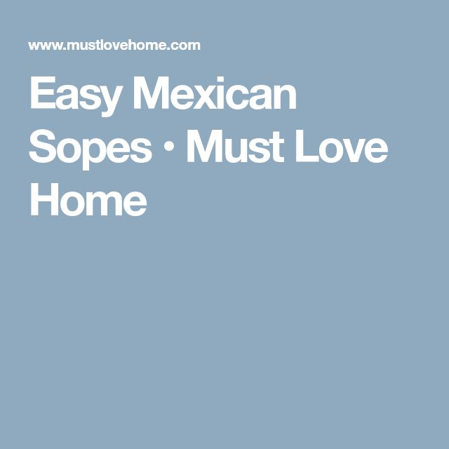 Easy Mexican Sopes • Must Love Home