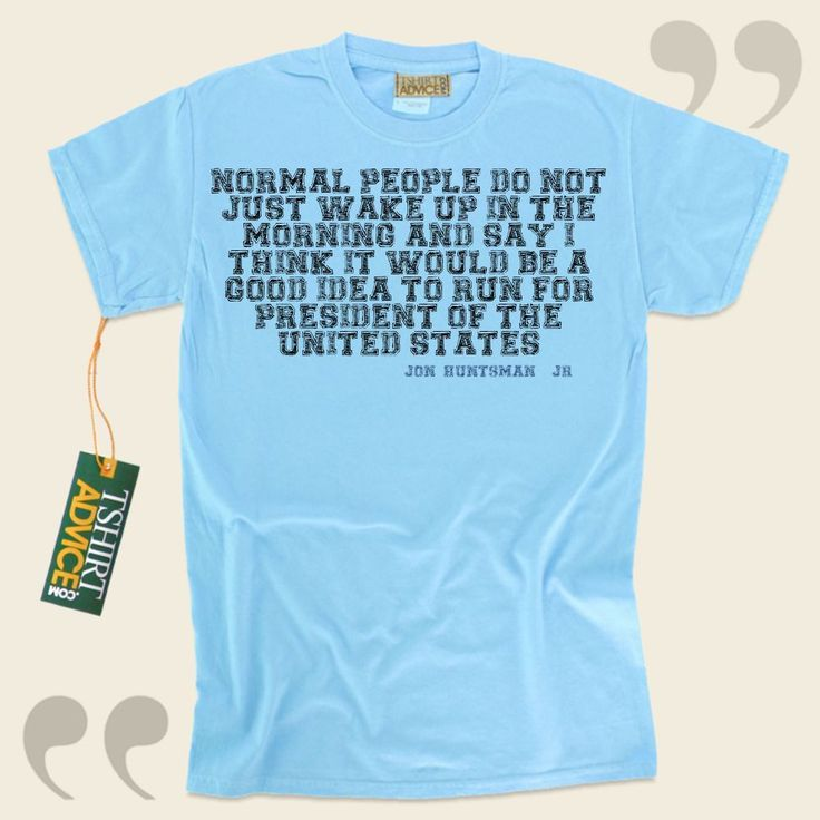 Normal people do not just wake up in the morning and say I think it would be a good idea to run for president of the United States.-Jon Huntsman, Jr. This excellent  quotes tshirt  won't go out of style. We present classic  saying tees ,  words of intelligence t shirts ,  philosophy... - http://www.tshirtadvice.com/jon-huntsman-jr-t-shirts-normal-people-life-tshirts/