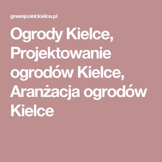 Ogrody Kielce, Projektowanie ogrodów Kielce, Aranżacja ogrodów Kielce