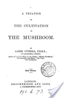 """""""A Treatise on the Cultivation of the Mushroom"""" - James Cuthill, 1870"""