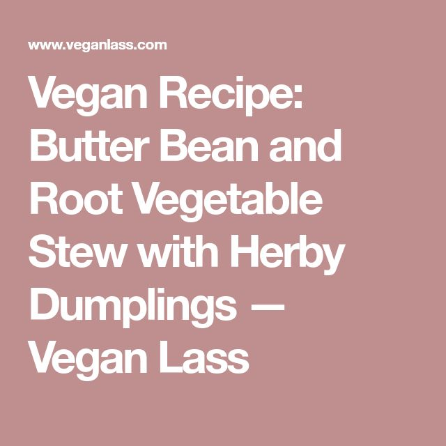 Vegan Recipe: Butter Bean and Root Vegetable Stew with Herby Dumplings